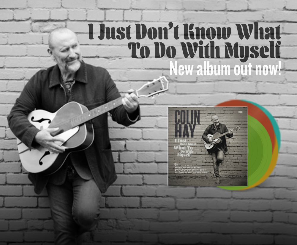 New Album from Colin Hay – 'I Just Don't Know What To Do With Myself' is out now!